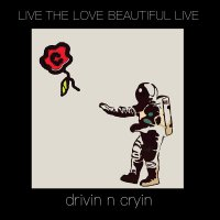 Drivin N' Cryin - Live The Love Beautiful Live