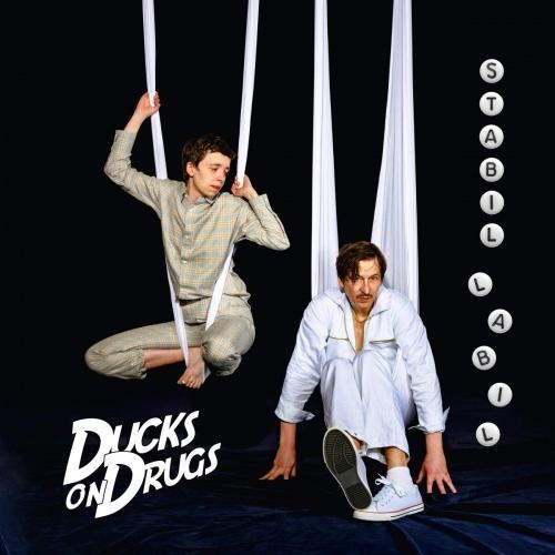 Ducks On Drugs -Stabil Labil