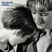 Durutti Column -Short Stories For Pauline
