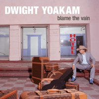 Dwight Yoakam - Blame The Vain