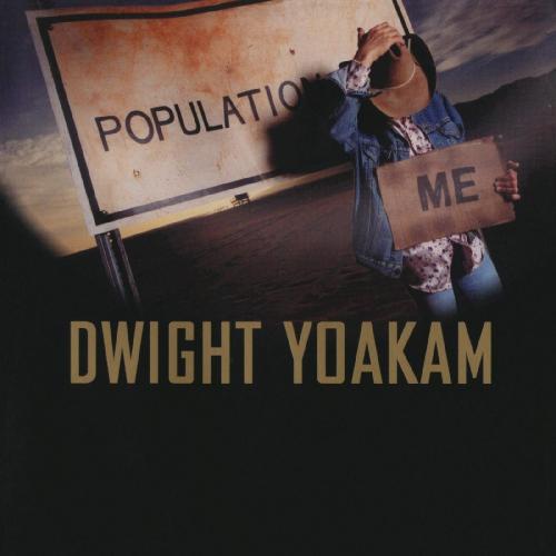 Dwight Yoakam -Population: Me