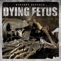 Dying Fetus - History Repeats?