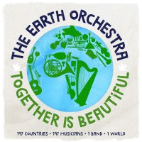 Earth Orchestra -Together Is Beautiful