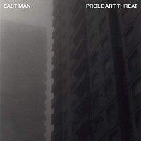 East Man -Prole Art Threat