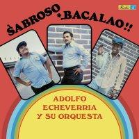 Adolfo Echeverria & Su Orquesta - Sabroso Bacalao
