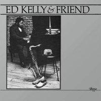 Ed Kelly -Ed Kelly & Friend