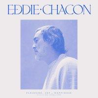 Eddie Chacon - Pleasure, Joy And Happiness