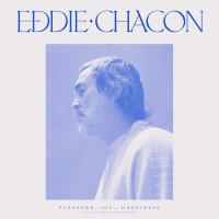 Eddie Chacon -Pleasure, Joy And Happiness