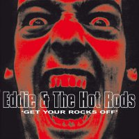 Eddie  &  The Hot Rods - Get Your Rocks Off