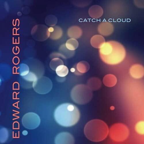 Edward Rogers - Catch A Cloud