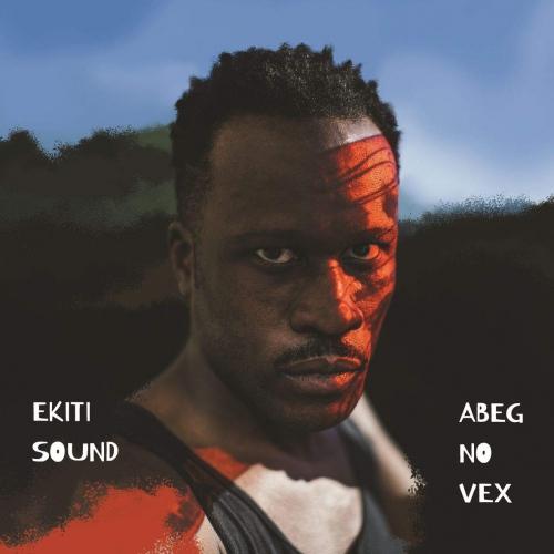 Ekiti Sound - Abeg No Vex