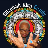 Elizabeth King -Testify / A Long Journey