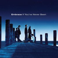 Embrace -If You've Never Been