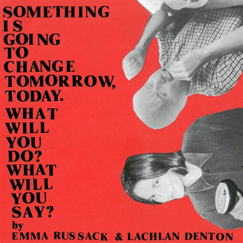 Emma Russack / Lachlan Denton - Something Is Going To Change Tomorrow Today What Will You Do