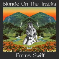 Emma Swift -Blonde On The Tracks