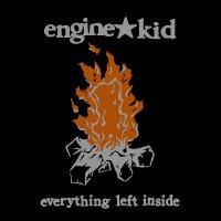 Engine Kid -Everything Left Inside