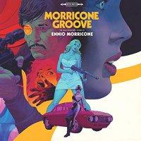 Ennio Morricone - Morricone Groove: The Kaleidoscope Sound Of Ennio Morricone 1964-1977