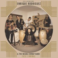 Enrique Rodriguez &  The Negra Chiway Band -Fase Liminal