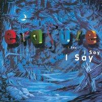 Erasure -I Say I Say I Say
