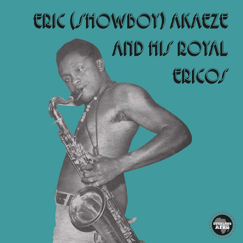 Eric (Showboy) Akaeze  &  His Royal Ericos - Ikoto Rock