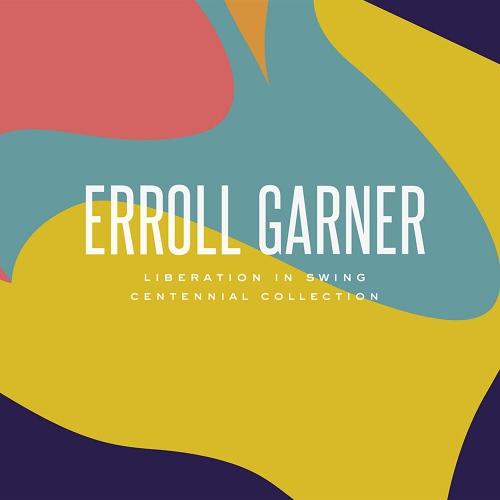 Erroll Garner - Liberation In Swing: Centennial Collection