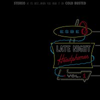 Esbe - Late Night Headphones Vol. 1
