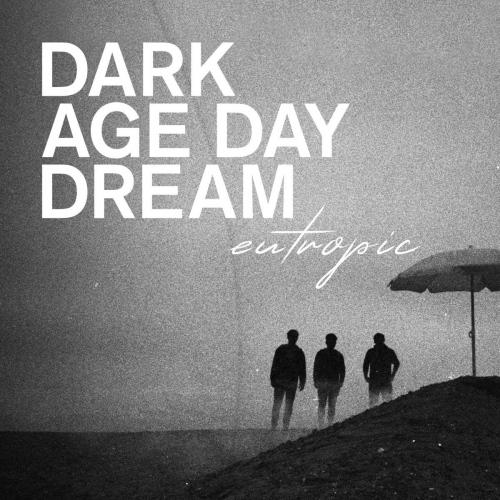 Eutropic -Dark Age Day Dream