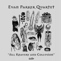 Evan Quartet Parker -All Knavery & Collusion