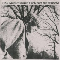 Evan Wright - Sound From Out The Window