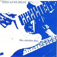 Even As We Speak - Blue Suburban Skies