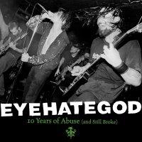 Eyehategod -10 Years Of Abuse And Still Broke