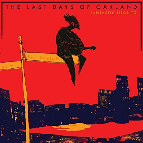 Fantastic Negrito The Last Days Of Oakland Upcoming