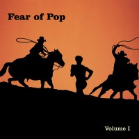 Fear Of Pop -Volume I