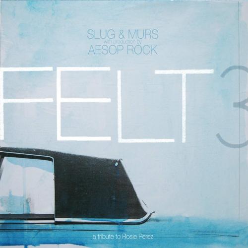 Felt - Felt 3: A Tribute To Rosie Perez