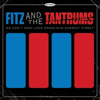 Fitz And The Tantrums -We Don't Need Love Songs B/W Darkest Street