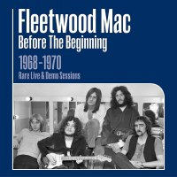 Fleetwood Mac - Before The Beginning: 1968-1970 Rare Live & Demo Sessions Remastered