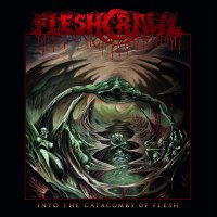 Fleshcrawl - Into The Catacombs Of Flesh
