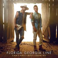 Florida Georgia Line -Can't Say I Ain't Country