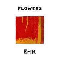 Flowers -Erik