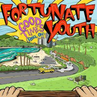 Fortunate Youth - Good Times