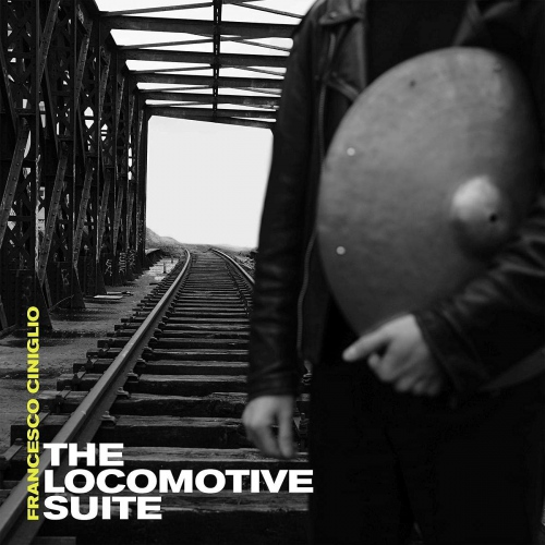 Francesco Ciniglio - The Locomotive Suite
