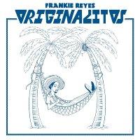 Frankie Reyes -Originalitos