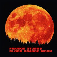 Frankie Stubbs -Blood Orange Moon