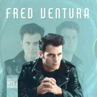 Fred Ventura -Greatest Hits & Remixes