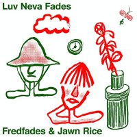 Fredfades  /  Jawn Rice -Luv Neva Fades