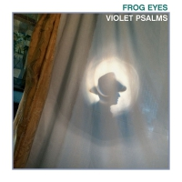Frog Eyes -Violet Psalms