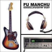 Fu Manchu -Godzilla's/Eatin' Dust \+4