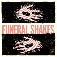 Funeral Shakes - Funeral Shakes