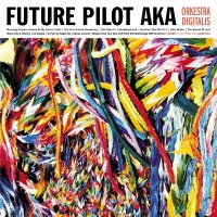 Future Pilot Aka - Orkestra Digitalis