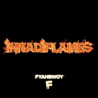 Fyahbwoy - Innadiflames